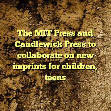 The MIT Press and Candlewick Press to collaborate on new imprints for children, teens