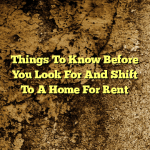 Things To Know Before You Look For And Shift To A Home For Rent