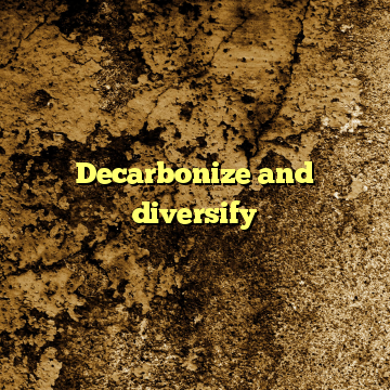 Decarbonize and diversify