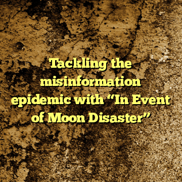 """Tackling the misinformation epidemic with """"In Event of Moon Disaster"""""""