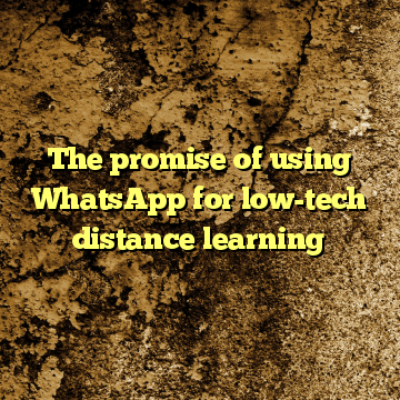 The promise of using WhatsApp for low-tech distance learning
