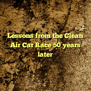 Lessons from the Clean Air Car Race 50 years later