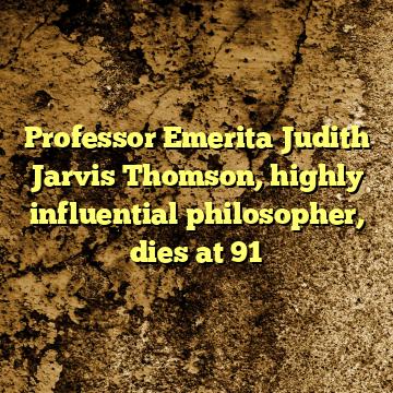 Professor Emerita Judith Jarvis Thomson, highly influential philosopher, dies at 91