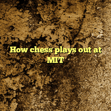How chess plays out at MIT