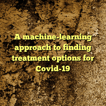 A machine-learning approach to finding treatment options for Covid-19