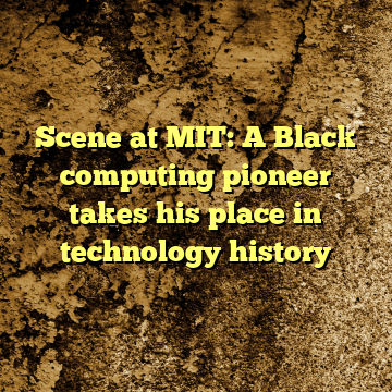 Scene at MIT: A Black computing pioneer takes his place in technology history