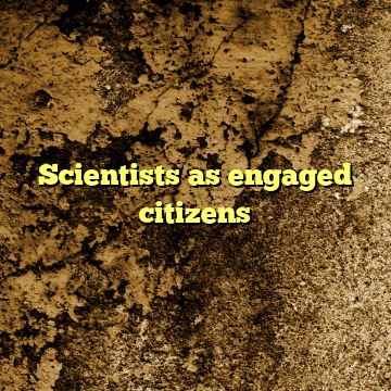 Scientists as engaged citizens